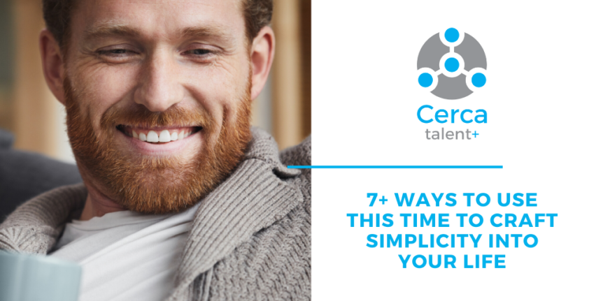 7 Ways to Use This Time to Craft Simplicity Into Your Life